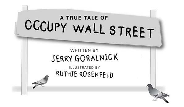 A True Tale of Occupy Wall Street written by Jerry Goralnick illustrated by Ruthie Rosenfeld